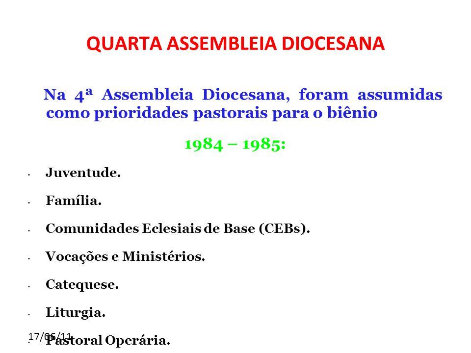 17/06/11 Na 4ª Assembleia Diocesana, foram assumidas como prioridades pastorais para o biênio 1984 – 1985: Juventude. Família. Comunidades Eclesiais d