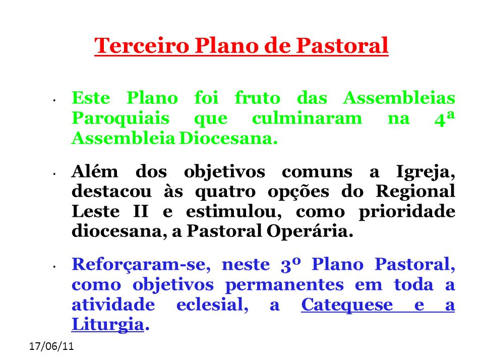 17/06/11 Terceiro Plano de Pastoral Este Plano foi fruto das Assembleias Paroquiais que culminaram na 4ª Assembleia Diocesana. Além dos objetivos comu