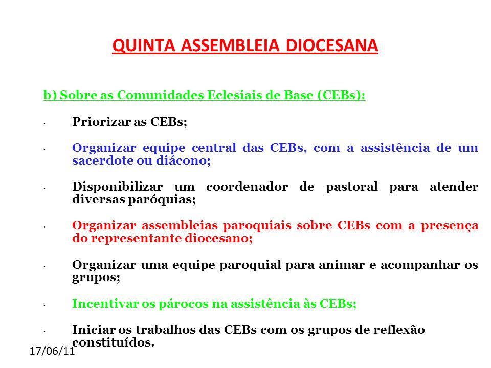 17/06/11 b) Sobre as Comunidades Eclesiais de Base (CEBs): Priorizar as CEBs; Organizar equipe central das CEBs, com a assistência de um sacerdote ou