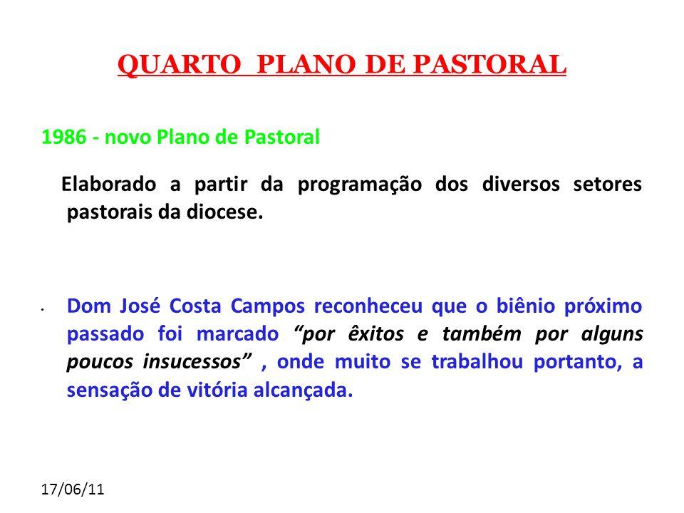 17/06/11 QUARTO PLANO DE PASTORAL 1986 - novo Plano de Pastoral Elaborado a partir da programação dos diversos setores pastorais da diocese. Dom José