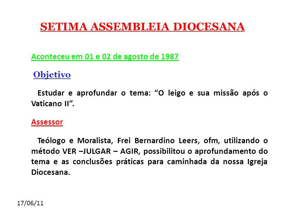 17/06/11 SETIMA ASSEMBLEIA DIOCESANA Aconteceu em 01 e 02 de agosto de 1987 Objetivo Estudar e aprofundar o tema: O leigo e sua missão após o Vaticano
