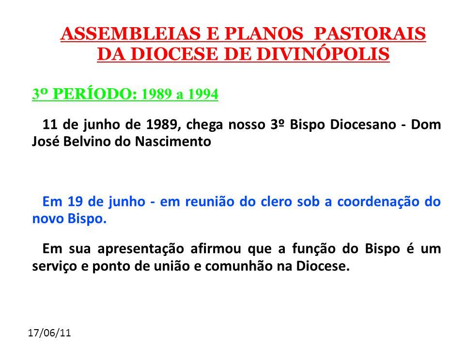 17/06/11 3 º PERÍODO: 1989 a 1994 11 de junho de 1989, chega nosso 3º Bispo Diocesano - Dom José Belvino do Nascimento Em 19 de junho - em reunião do