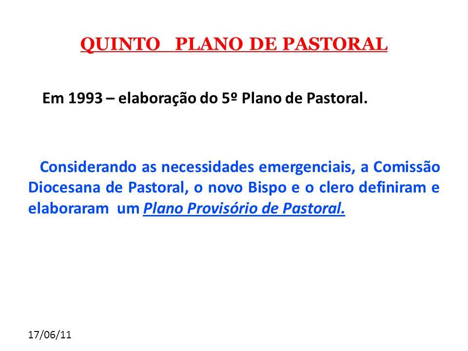 17/06/11 QUINTO PLANO DE PASTORAL Em 1993 – elaboração do 5º Plano de Pastoral. Considerando as necessidades emergenciais, a Comissão Diocesana de Pas