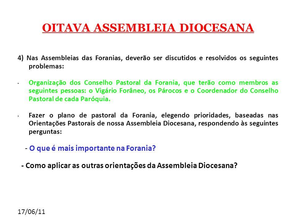 17/06/11 OITAVA ASSEMBLEIA DIOCESANA 4) Nas Assembleias das Foranias, deverão ser discutidos e resolvidos os seguintes problemas: Organização dos Cons