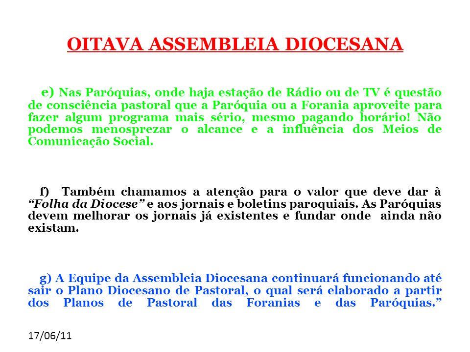17/06/11 OITAVA ASSEMBLEIA DIOCESANA e) Nas Paróquias, onde haja estação de Rádio ou de TV é questão de consciência pastoral que a Paróquia ou a Foran