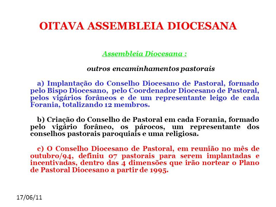 17/06/11 OITAVA ASSEMBLEIA DIOCESANA Assembleia Diocesana : outros encaminhamentos pastorais a) Implantação do Conselho Diocesano de Pastoral, formado