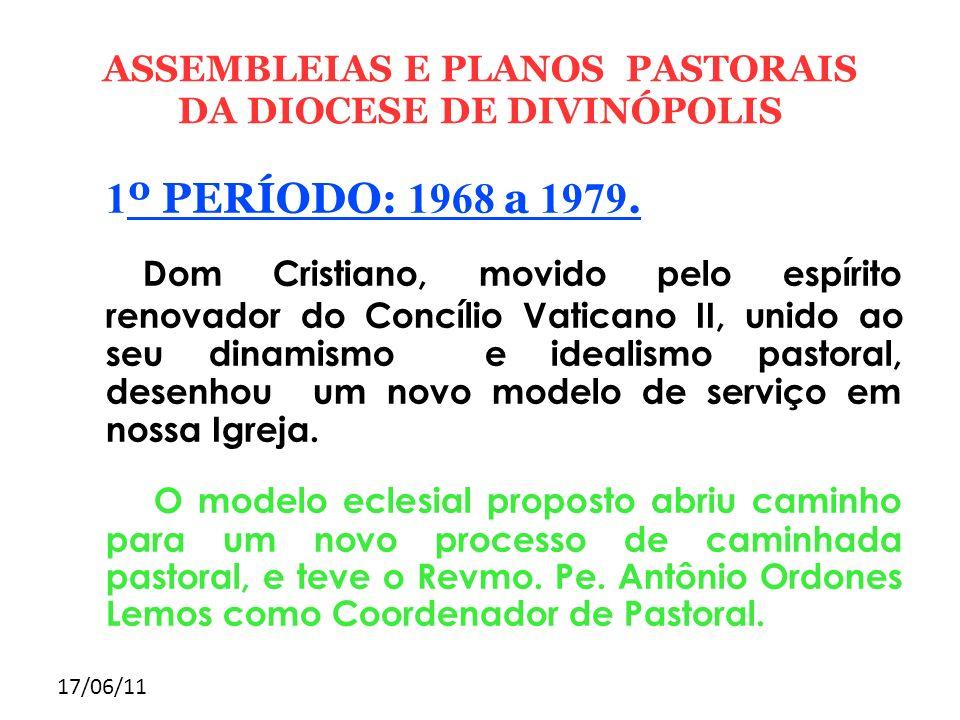 17/06/11 ASSEMBLEIAS E PLANOS PASTORAIS DA DIOCESE DE DIVINÓPOLIS 1 º PERÍODO: 1968 a 1979. Dom Cristiano, movido pelo espírito renovador do Concílio