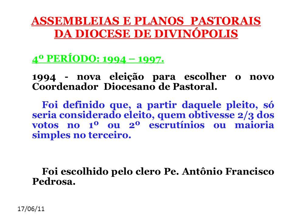 17/06/11 ASSEMBLEIAS E PLANOS PASTORAIS DA DIOCESE DE DIVINÓPOLIS 4º PERÍODO: 1994 – 1997. 1994 - nova eleição para escolher o novo Coordenador Dioces