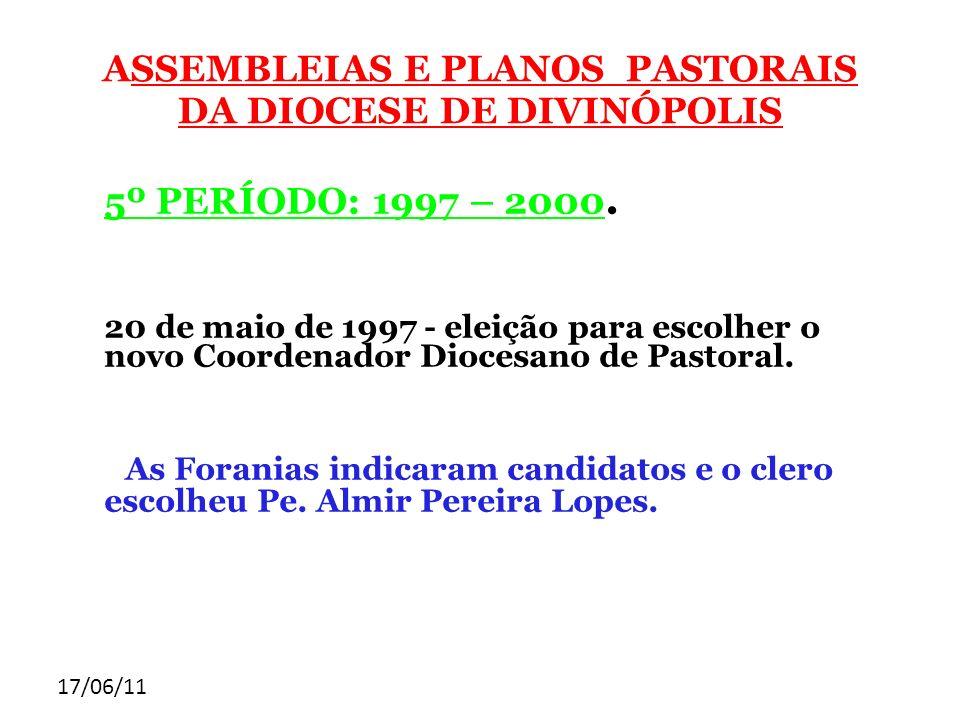 17/06/11 ASSEMBLEIAS E PLANOS PASTORAIS DA DIOCESE DE DIVINÓPOLIS 5º PERÍODO: 1997 – 2000. 20 de maio de 1997 - eleição para escolher o novo Coordenad