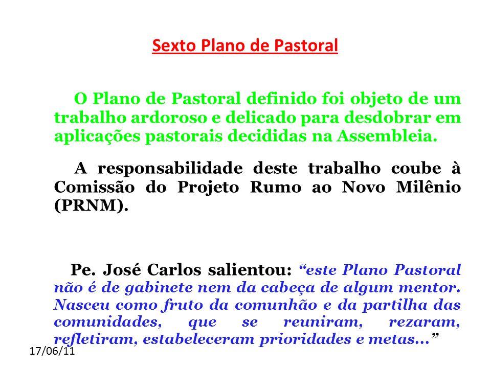 17/06/11 Sexto Plano de Pastoral O Plano de Pastoral definido foi objeto de um trabalho ardoroso e delicado para desdobrar em aplicações pastorais dec
