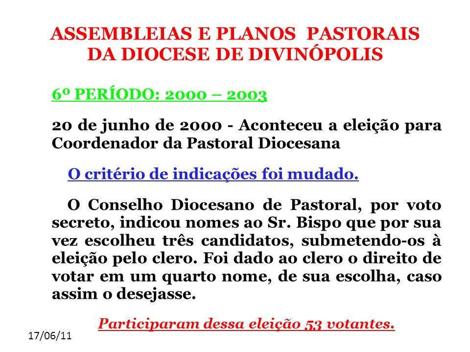 17/06/11 ASSEMBLEIAS E PLANOS PASTORAIS DA DIOCESE DE DIVINÓPOLIS 6º PERÍODO: 2000 – 2003 20 de junho de 2000 - Aconteceu a eleição para Coordenador d