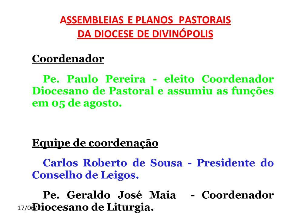 17/06/11 ASSEMBLEIAS E PLANOS PASTORAIS DA DIOCESE DE DIVINÓPOLIS Coordenador Pe. Paulo Pereira - eleito Coordenador Diocesano de Pastoral e assumiu a