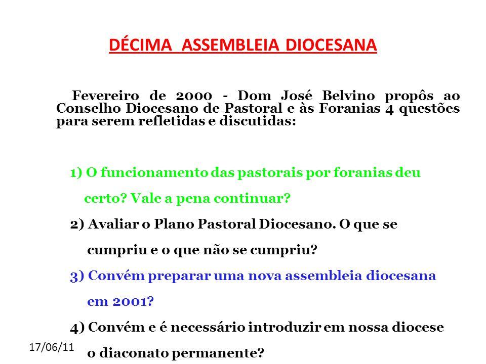 17/06/11 DÉCIMA ASSEMBLEIA DIOCESANA Fevereiro de 2000 - Dom José Belvino propôs ao Conselho Diocesano de Pastoral e às Foranias 4 questões para serem