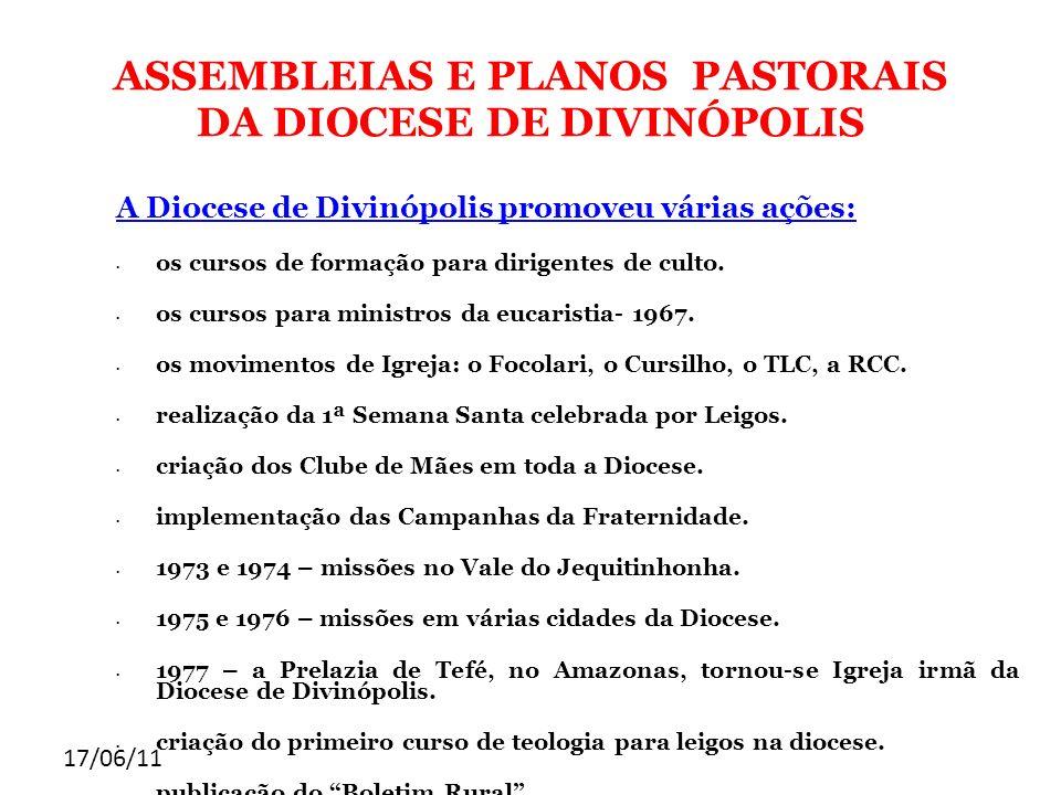 17/06/11 ASSEMBLEIAS E PLANOS PASTORAIS DA DIOCESE DE DIVINÓPOLIS A Diocese de Divinópolis promoveu várias ações: os cursos de formação para dirigente