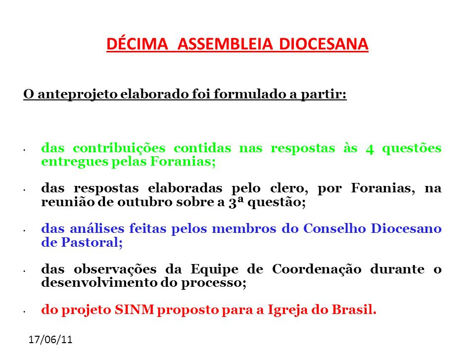 17/06/11 DÉCIMA ASSEMBLEIA DIOCESANA O anteprojeto elaborado foi formulado a partir: das contribuições contidas nas respostas às 4 questões entregues