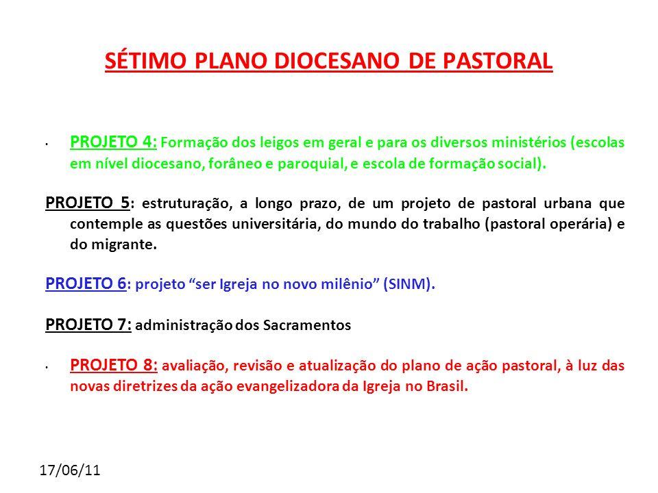 17/06/11 SÉTIMO PLANO DIOCESANO DE PASTORAL PROJETO 4: Formação dos leigos em geral e para os diversos ministérios (escolas em nível diocesano, forâne