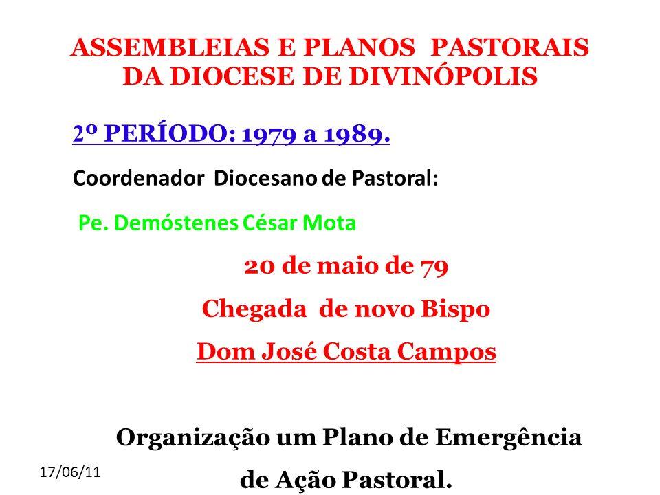 17/06/11 ASSEMBLEIAS E PLANOS PASTORAIS DA DIOCESE DE DIVINÓPOLIS 2 º PERÍODO: 1979 a 1989. Coordenador Diocesano de Pastoral: Pe. Demóstenes César Mo