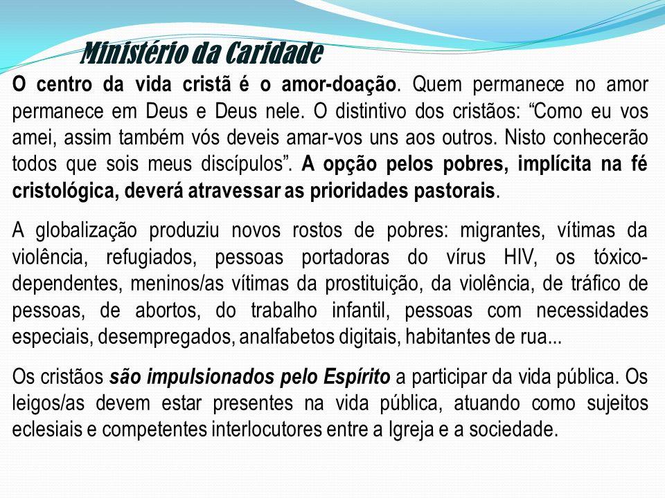 Ministério da Caridade O centro da vida cristã é o amor-doação. Quem permanece no amor permanece em Deus e Deus nele. O distintivo dos cristãos: Como