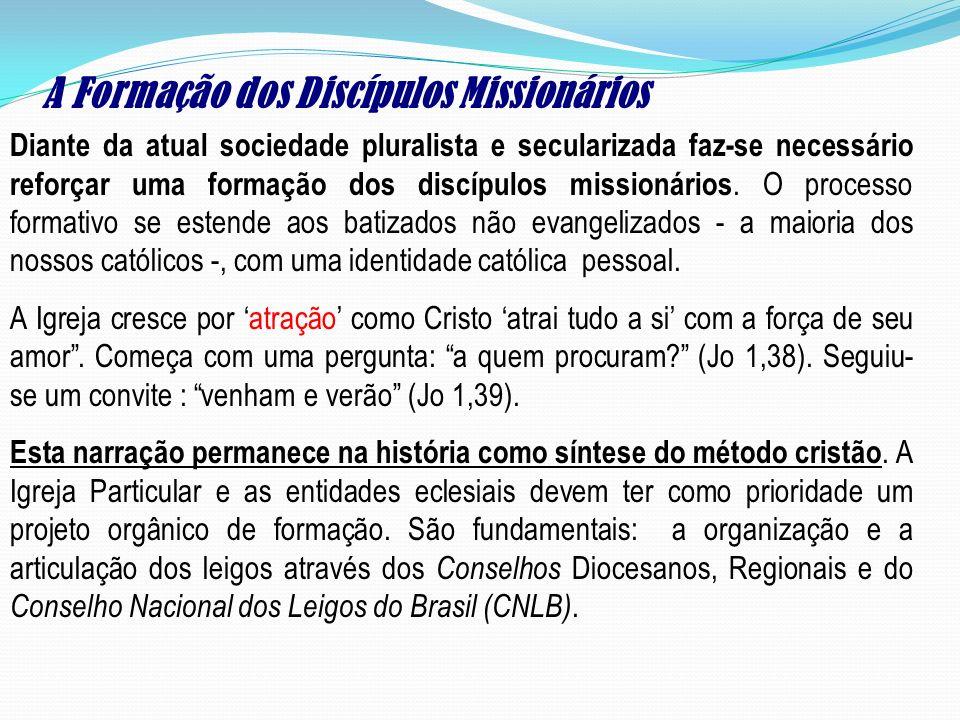 A Formação dos Discípulos Missionários Diante da atual sociedade pluralista e secularizada faz-se necessário reforçar uma formação dos discípulos miss