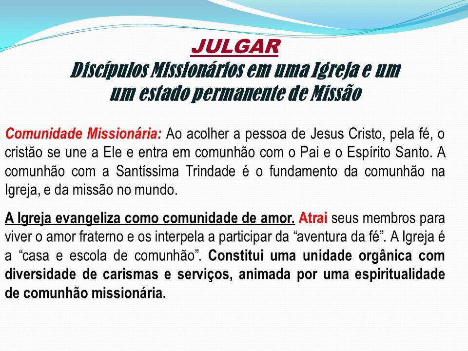 JULGAR Discípulos Missionários em uma Igreja e um um estado permanente de Missão Comunidade Missionária: Ao acolher a pessoa de Jesus Cristo, pela fé,