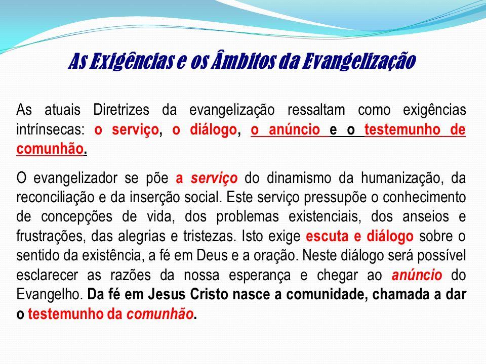 As atuais Diretrizes da evangelização ressaltam como exigências intrínsecas: o serviço, o diálogo, o anúncio e o testemunho de comunhão. O evangelizad