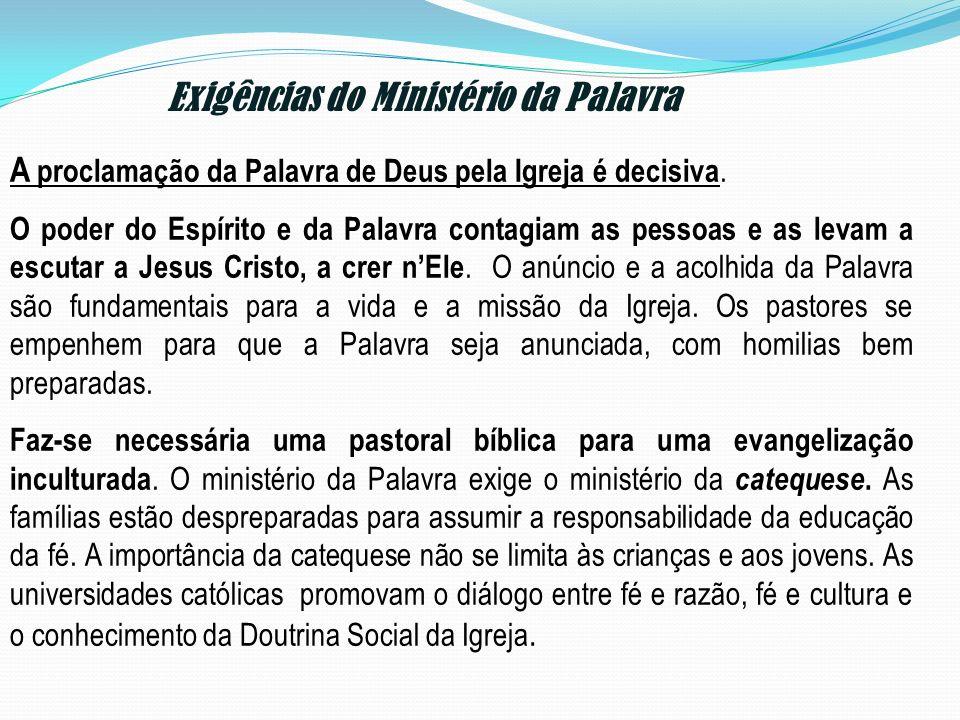 A proclamação da Palavra de Deus pela Igreja é decisiva. O poder do Espírito e da Palavra contagiam as pessoas e as levam a escutar a Jesus Cristo, a