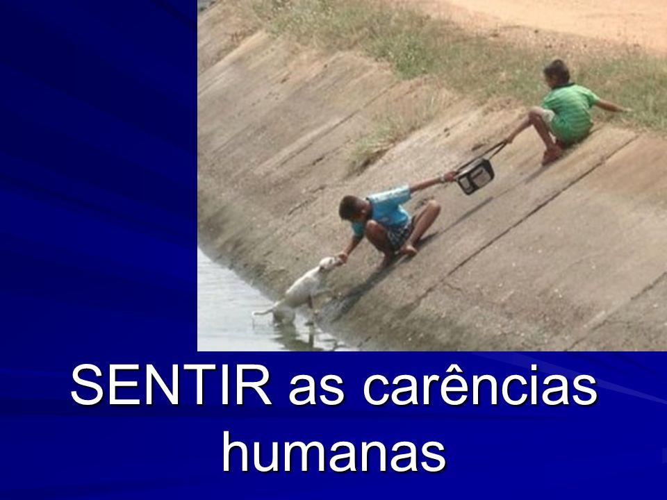 SENTIR as carências humanas