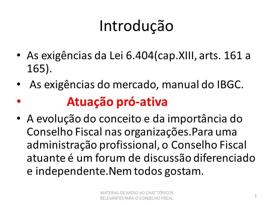 Introdução As exigências da Lei 6.404(cap.XIII, arts. 161 a 165). As exigências do mercado, manual do IBGC. Atuação pró-ativa A evolução do conceito e