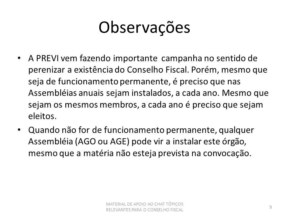 Observações A PREVI vem fazendo importante campanha no sentido de perenizar a existência do Conselho Fiscal. Porém, mesmo que seja de funcionamento pe
