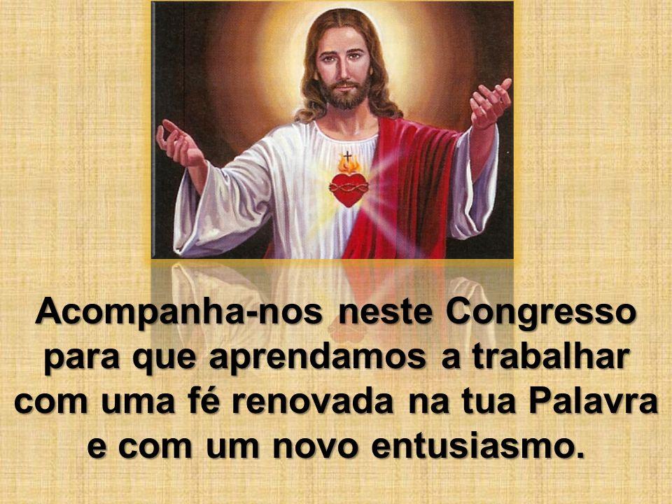 Acompanha-nos neste Congresso para que aprendamos a trabalhar com uma fé renovada na tua Palavra e com um novo entusiasmo.