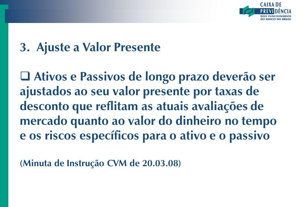 3. Ajuste a Valor Presente Ativos e Passivos de longo prazo deverão ser ajustados ao seu valor presente por taxas de desconto que reflitam as atuais a