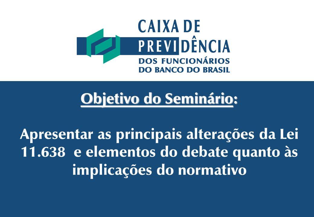 Objetivo do Seminário: Apresentar as principais alterações da Lei 11.638 e elementos do debate quanto às implicações do normativo