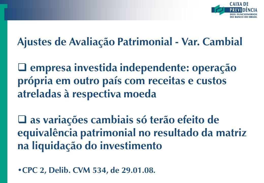 Ajustes de Avaliação Patrimonial - Var. Cambial empresa investida independente: operação própria em outro país com receitas e custos atreladas à respe