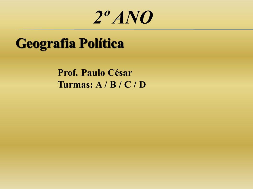 2º ANO Geografia Política Prof. Paulo César Turmas: A / B / C / D