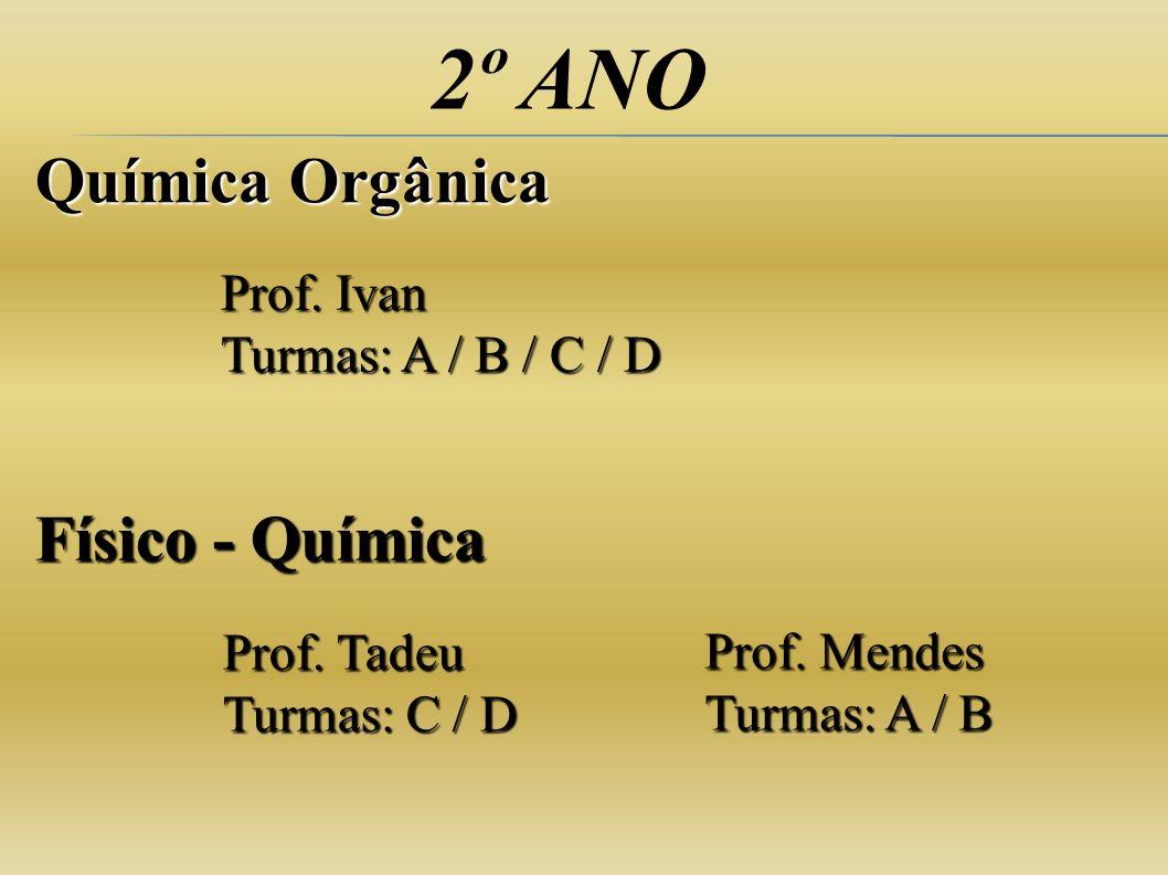 2º ANO Química Orgânica Prof. Ivan Turmas: A / B / C / D Físico - Química Prof. Tadeu Turmas: C / D Prof. Mendes Turmas: A / B