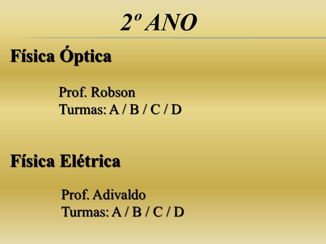 2º ANO Física Óptica Física Elétrica Prof. Adivaldo Turmas: A / B / C / D Prof. Robson Turmas: A / B / C / D