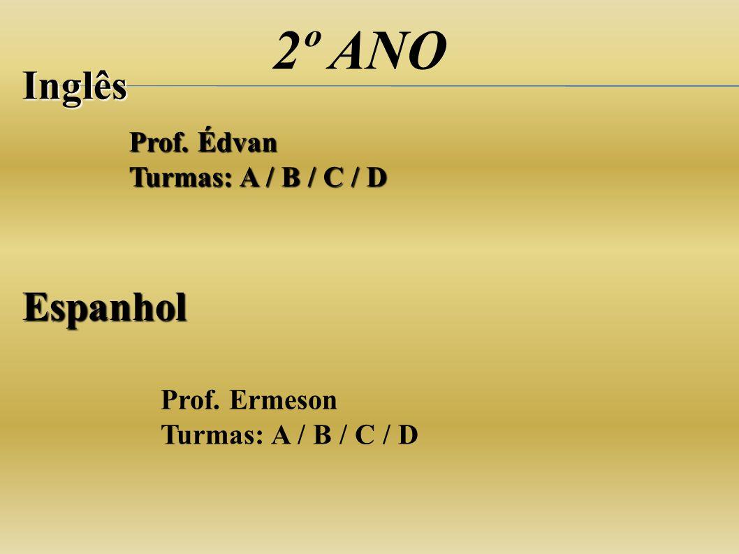2º ANO Inglês Espanhol Prof. Édvan Turmas: A / B / C / D Prof. Ermeson Turmas: A / B / C / D