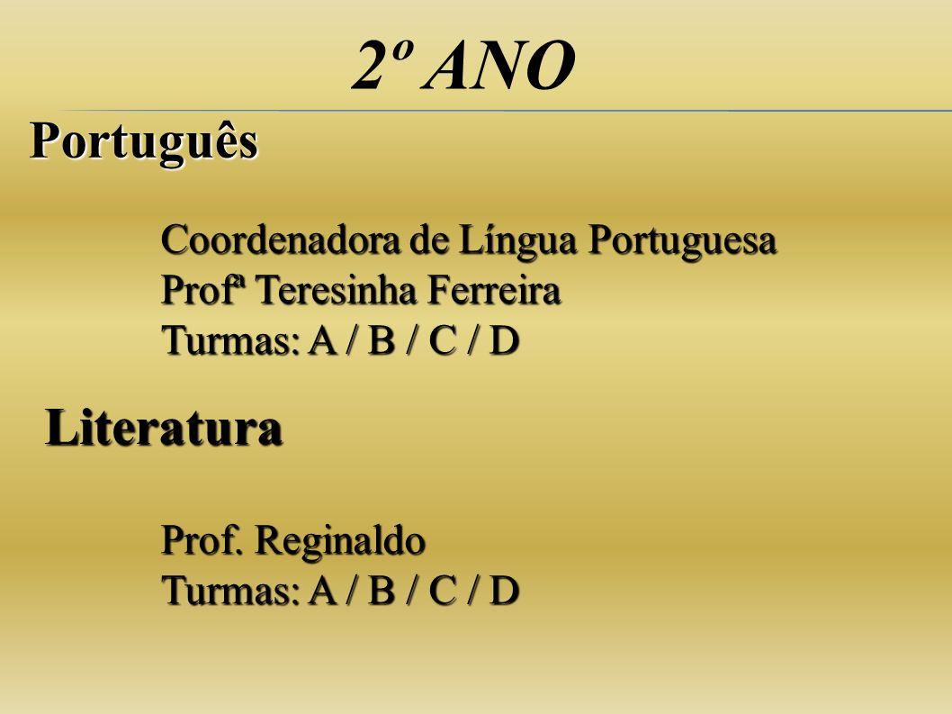 2º ANO Português Literatura Coordenadora de Língua Portuguesa Profª Teresinha Ferreira Turmas: A / B / C / D Prof. Reginaldo Turmas: A / B / C / D