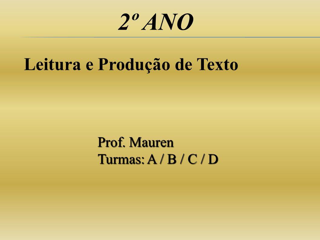 2º ANO Prof. Mauren Turmas: A / B / C / D Leitura e Produção de Texto