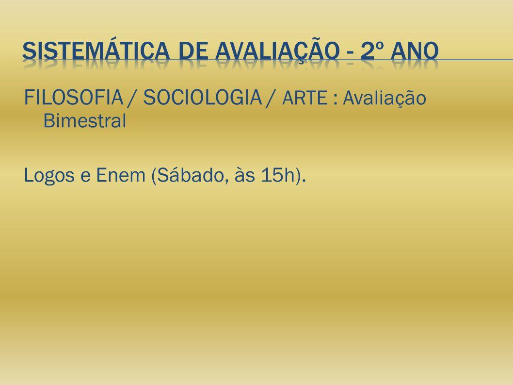FILOSOFIA / SOCIOLOGIA / ARTE : Avaliação Bimestral Logos e Enem (Sábado, às 15h).
