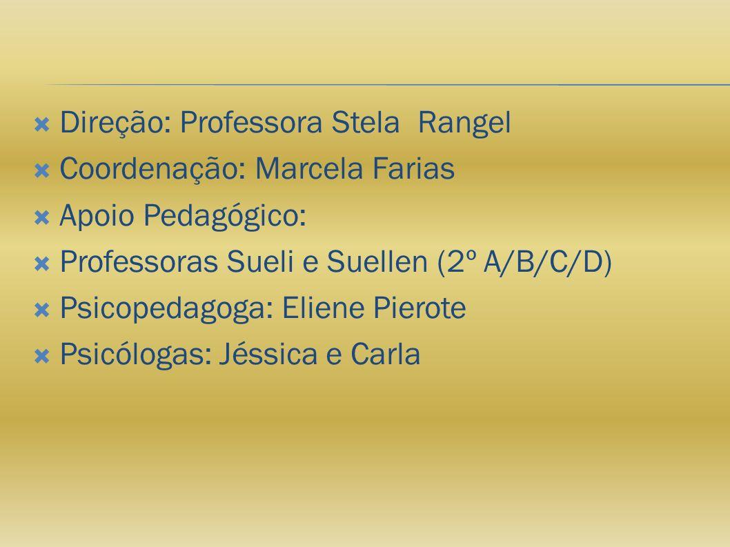 Direção: Professora Stela Rangel Coordenação: Marcela Farias Apoio Pedagógico: Professoras Sueli e Suellen (2º A/B/C/D) Psicopedagoga: Eliene Pierote