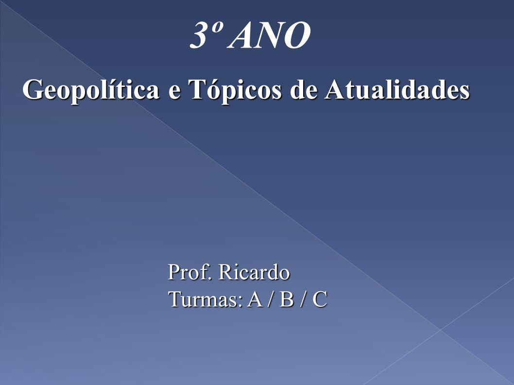 3º ANO Geopolítica e Tópicos de Atualidades Prof. Ricardo Turmas: A / B / C