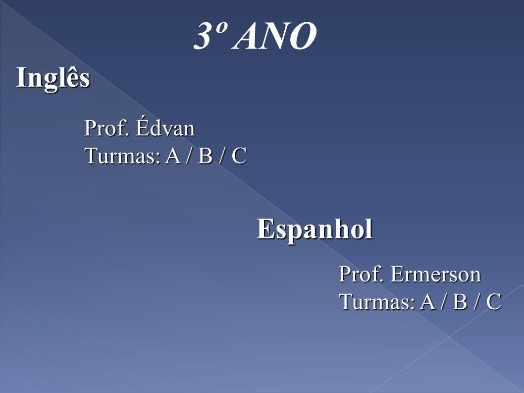 3º ANO Inglês Prof. Édvan Turmas: A / B / C Espanhol Prof. Ermerson Turmas: A / B / C