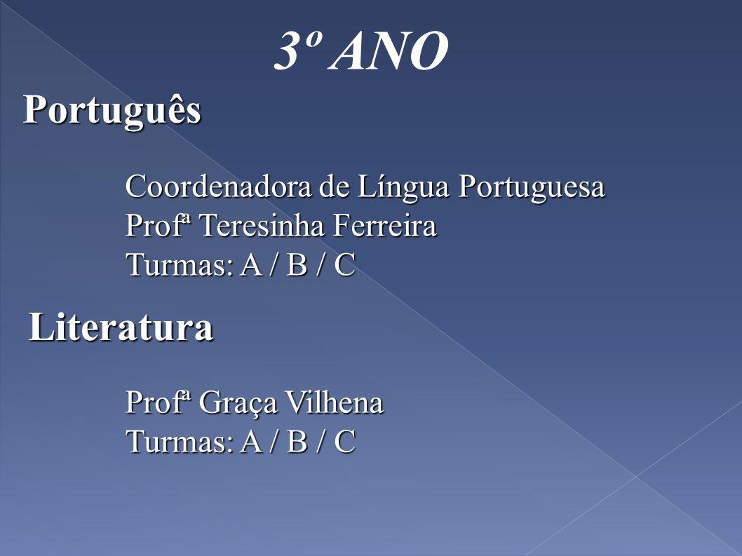 3º ANO Português Literatura Coordenadora de Língua Portuguesa Profª Teresinha Ferreira Turmas: A / B / C Profª Graça Vilhena Turmas: A / B / C