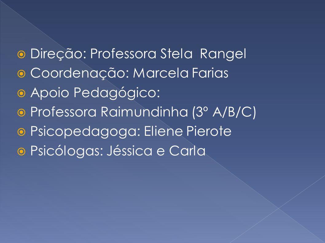 Direção: Professora Stela Rangel Coordenação: Marcela Farias Apoio Pedagógico: Professora Raimundinha (3º A/B/C) Psicopedagoga: Eliene Pierote Psicólo