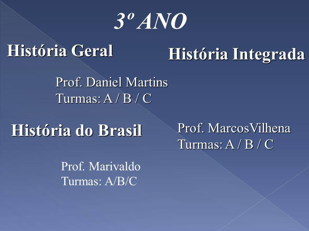 3º ANO História Geral História Integrada Prof. MarcosVilhena Turmas: A / B / C Prof. Daniel Martins Turmas: A / B / C História do Brasil Prof. Marival