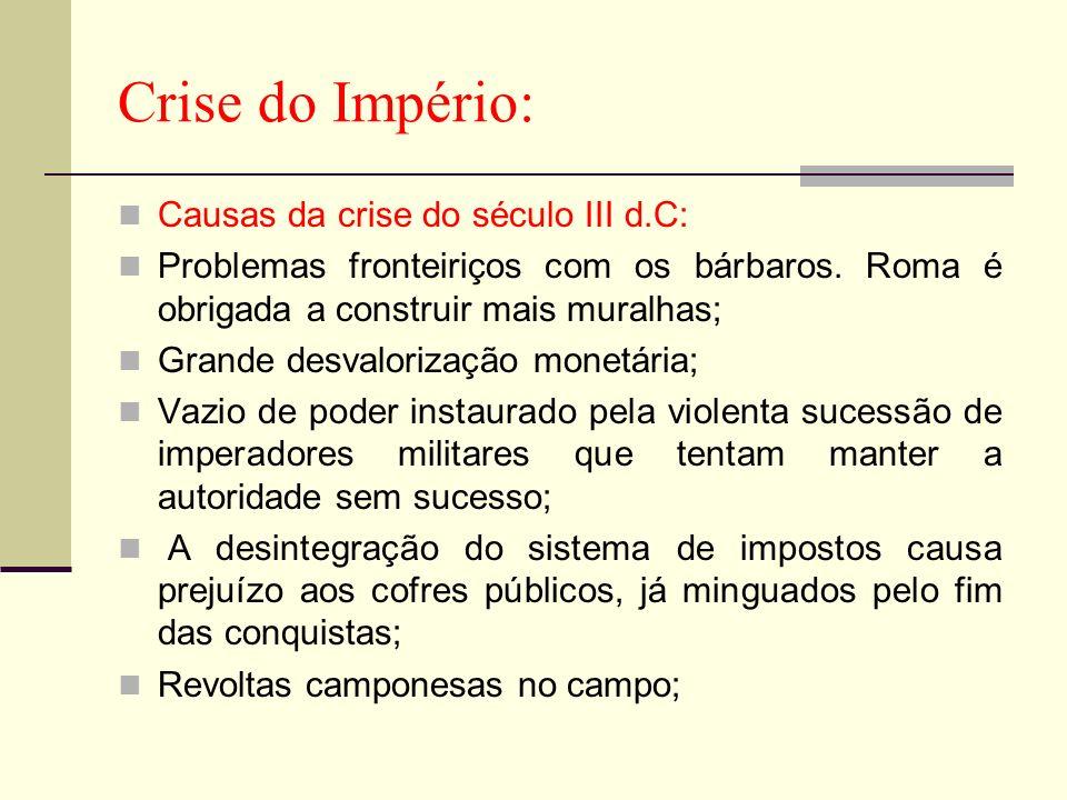Crise do Império: Causas da crise do século III d.C: Problemas fronteiriços com os bárbaros. Roma é obrigada a construir mais muralhas; Grande desvalo