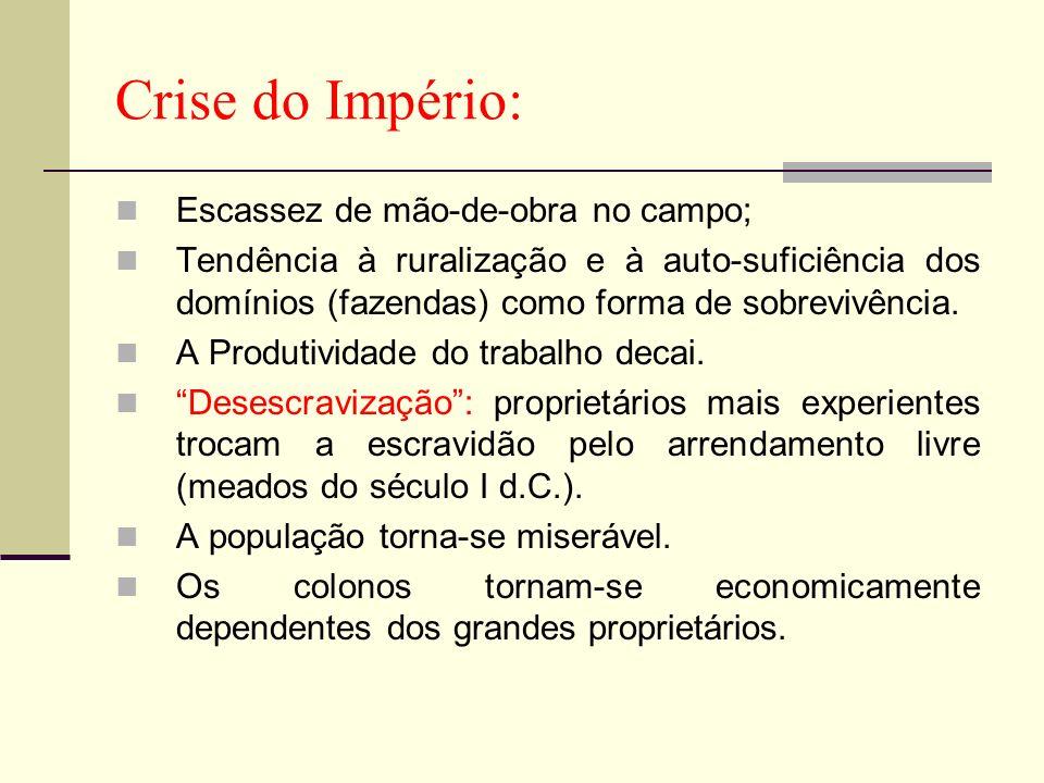 Crise do Império: Escassez de mão-de-obra no campo; Tendência à ruralização e à auto-suficiência dos domínios (fazendas) como forma de sobrevivência.