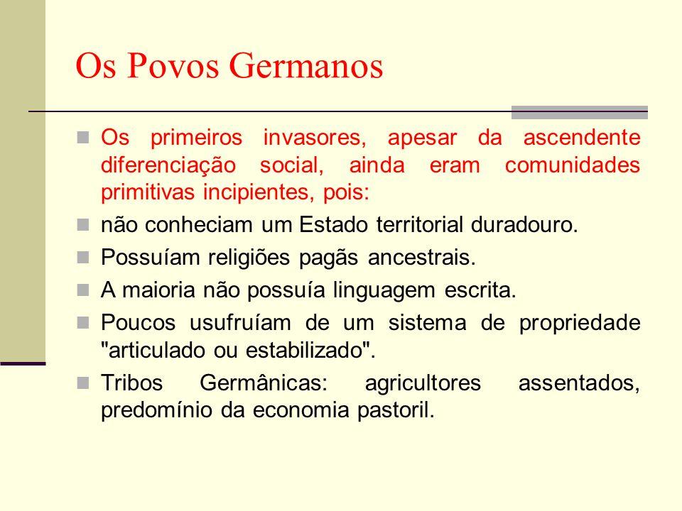 Os Povos Germanos Os primeiros invasores, apesar da ascendente diferenciação social, ainda eram comunidades primitivas incipientes, pois: não conhecia