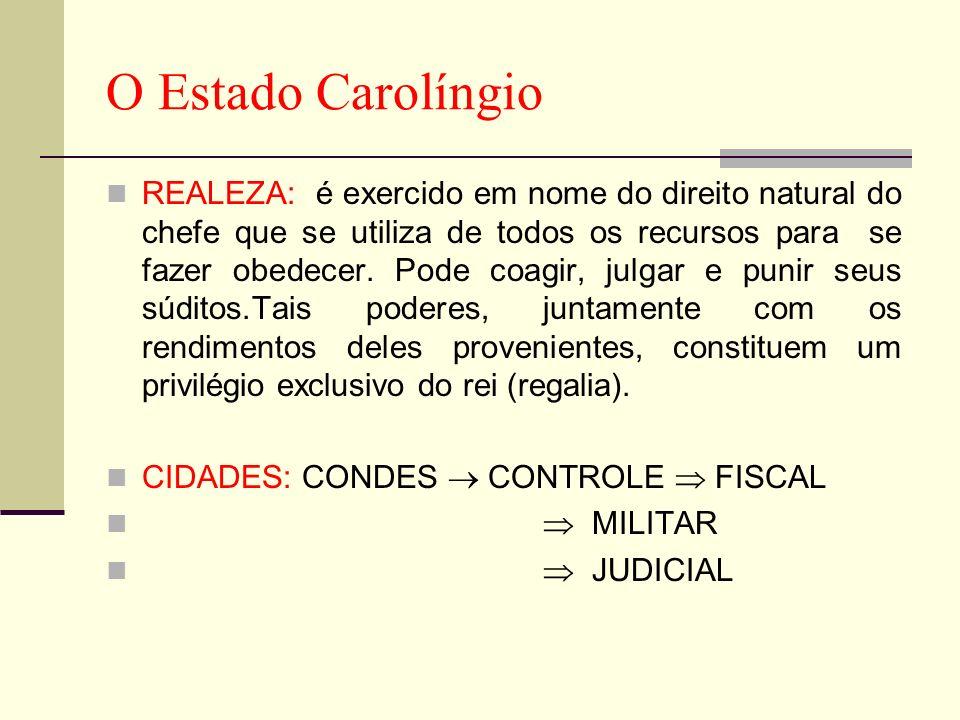 O Estado Carolíngio REALEZA: é exercido em nome do direito natural do chefe que se utiliza de todos os recursos para se fazer obedecer. Pode coagir, j